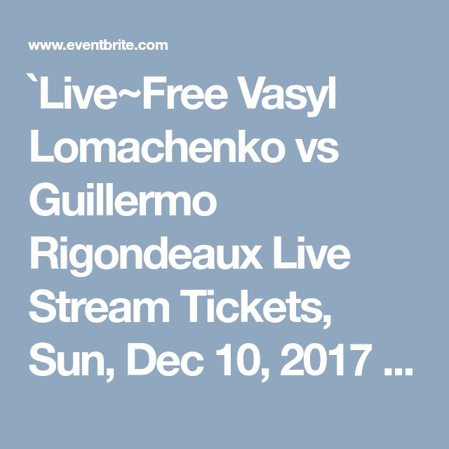 `Live~Free Vasyl Lomachenko vs Guillermo Rigondeaux Live Stream Tickets, Sun, Dec 10, 2017 at 7:00 PM | Eventbrite