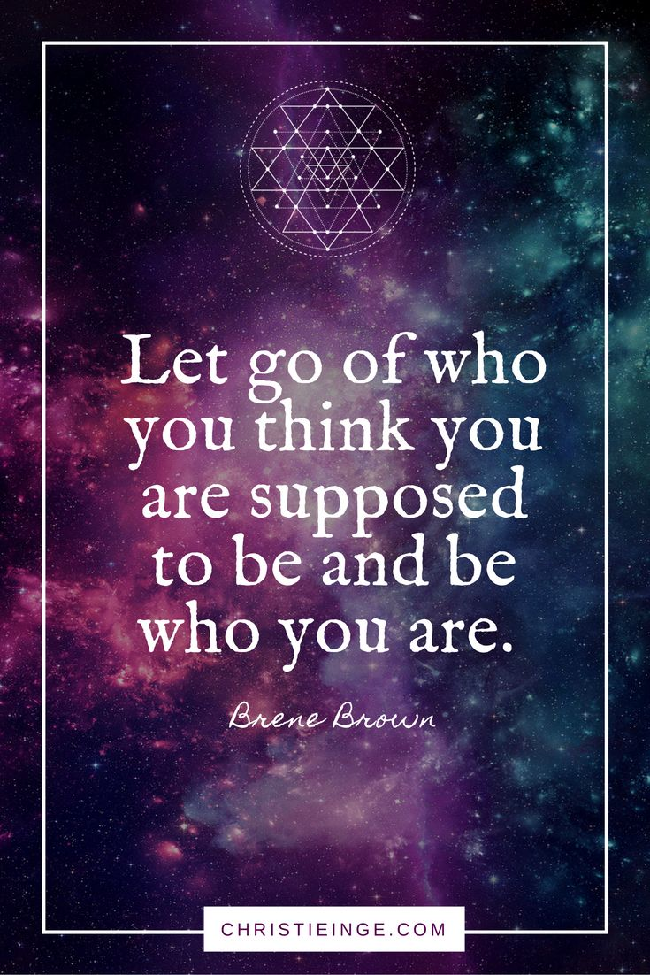 Brene Brown Quote on Self Acceptance | Let go of who you think you are supposed to be and be who you are.