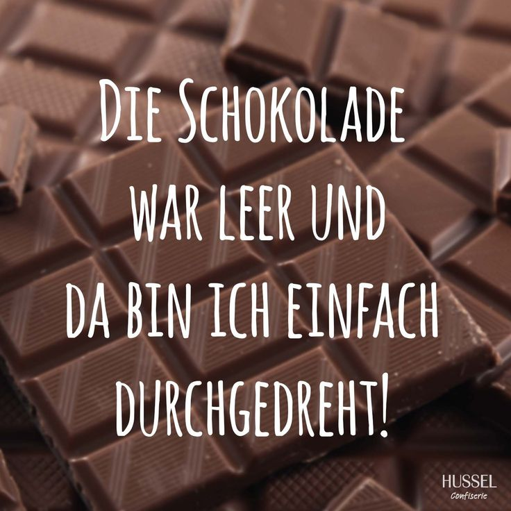 Die Schokolade war leer und da bin ich einfach durchgedreht! Lustige Sprüche, Fakten und Tipps rund um Schokolade. Hussel Confiserie.