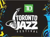 Toronto Jazz Festival - June 22 - July 1, 2012. So much fun!