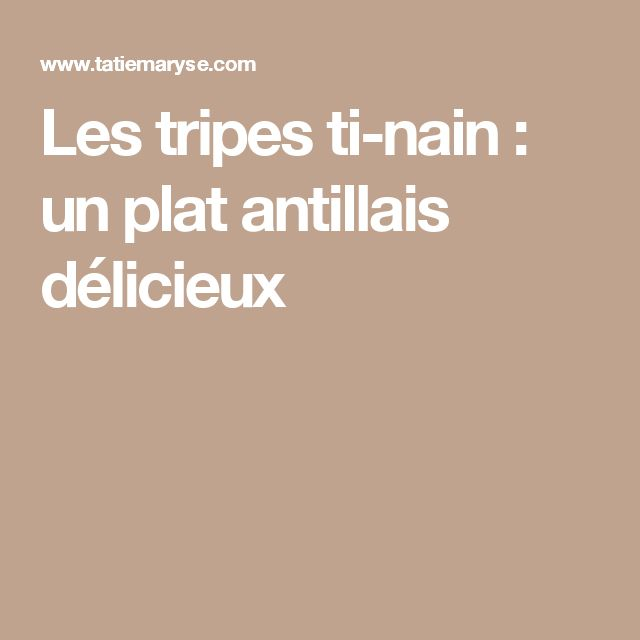 Les tripes ti-nain : un plat antillais délicieux