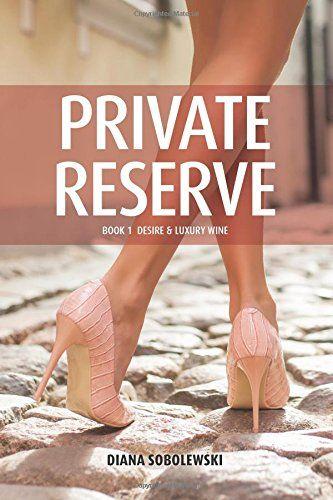 Private Reserve: Book 1 Desire & Luxury Wine by Ms. Diana Sobolewski http://www.amazon.com/dp/1523989793/ref=cm_sw_r_pi_dp_8IR.wb1N3TBGN
