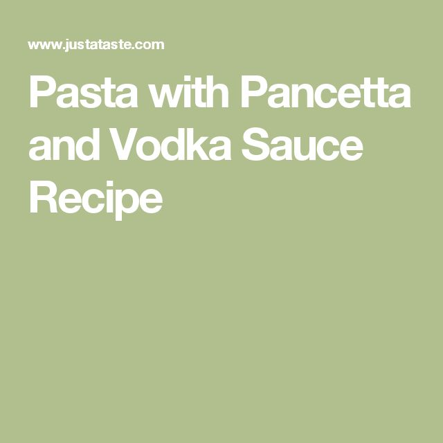 Pasta with Pancetta and Vodka Sauce Recipe
