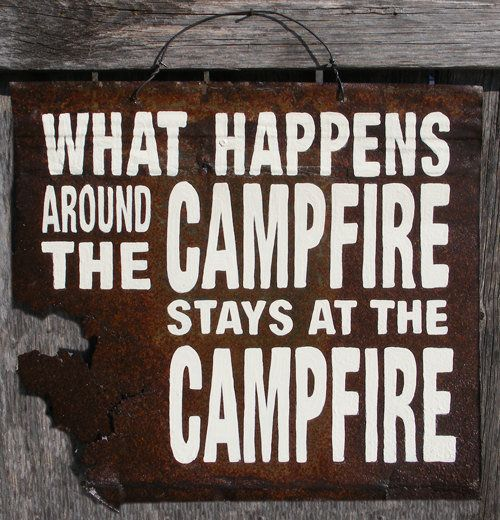 What happens around the campfire, stays at the campfire