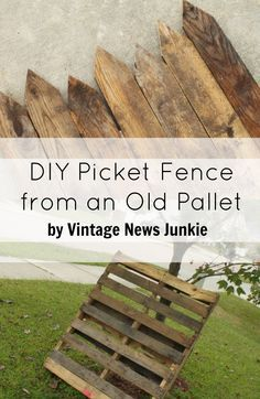 DIY Picket Fence from an Old Pallet by Vintage News Junkie