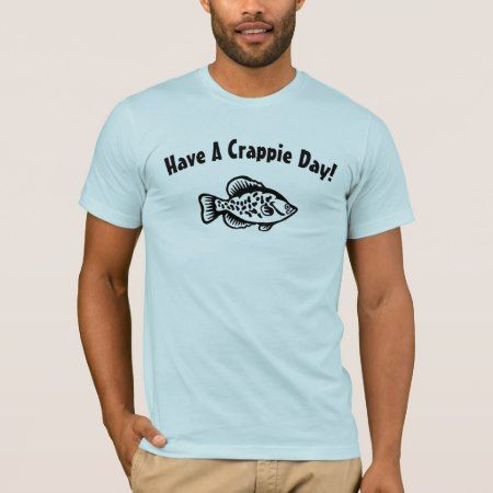 Have a Crappie day T-Shirt - tap, personalize, buy right now!