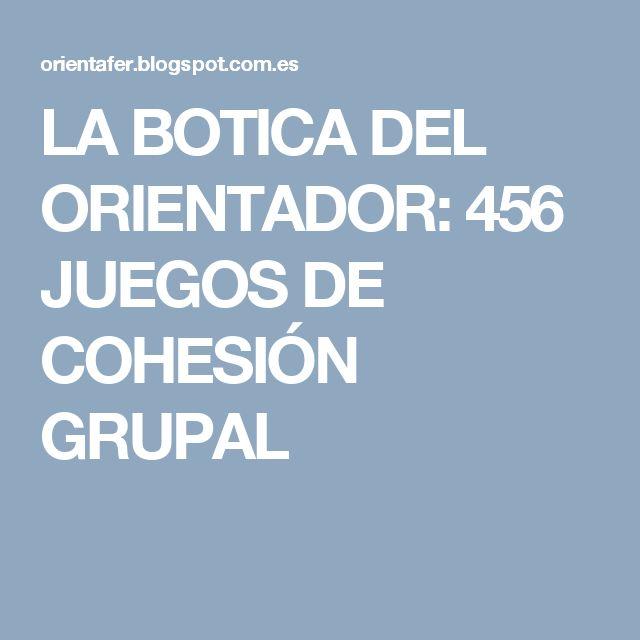 LA BOTICA DEL ORIENTADOR: 456 JUEGOS DE COHESIÓN GRUPAL