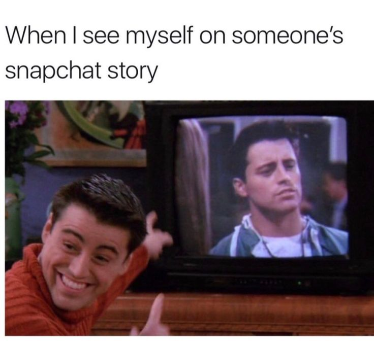 When I see myself on someone's snapchat story 😬
