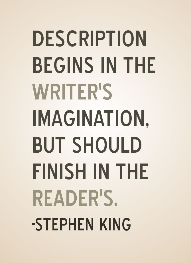 """Description begins in the writer's imagination, but should finish in the reader's."" - Stephen King #quotes #writing"