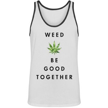 Weed Puns Tank | Do you like funny puns? Weed? Trendy tank tops? Well, you're in luck. Get this cool marijuana design for you or a cannabis best bud. Weed be good together.