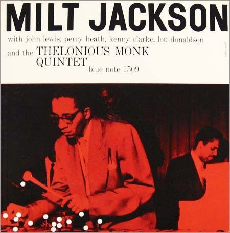Milt Jackson with Thelonious Monk Quintet. First cover designed by the famous Reid Miles for Blue Note. This is a great album. It's important jazz history, but it is also excellent music.
