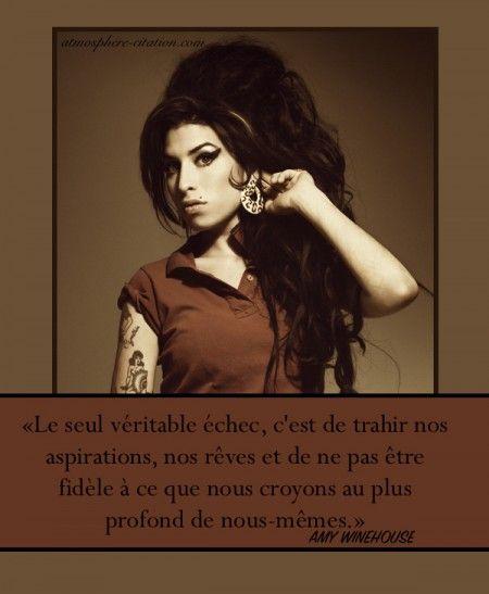 """Amy Winehouse """"Le seul véritable échec, c'est de trahir nos aspirations, nos rêves, et de ne pas être fidèle à ce que nous croyons au plus profond de nous-mêmes."""""""