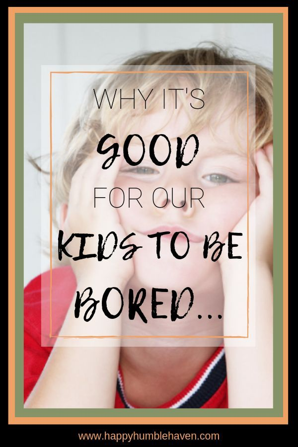 Why It S Good For Our Kids To Be Bored A Look At How Boredom