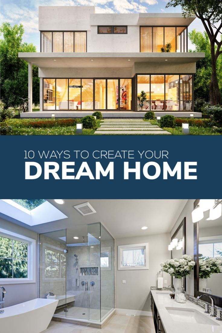 No Matter Where You Are In Life, You Can Always Create Your Dream Home.  Here Are 10 Ways To Create Your Dream Home.