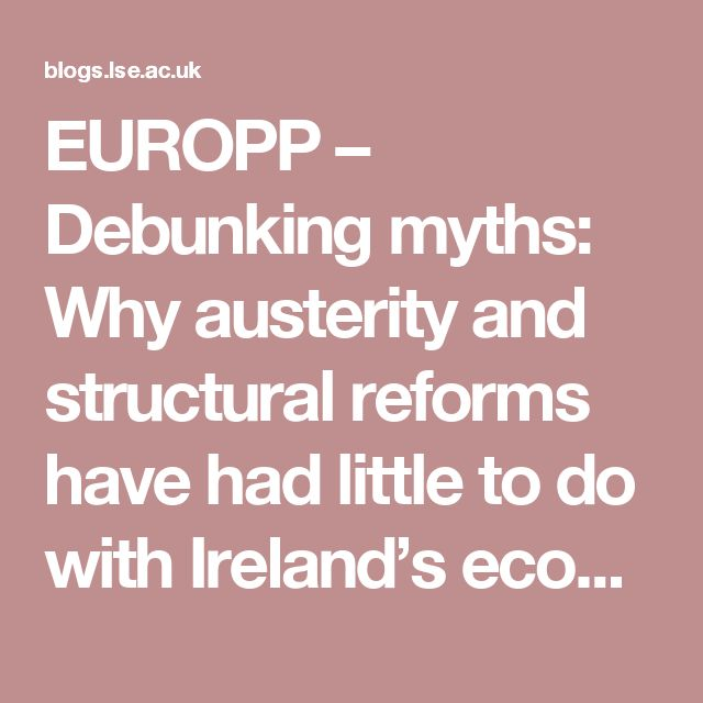 EUROPP   –  Debunking myths: Why austerity and structural reforms have had little to do with Ireland's economic recovery