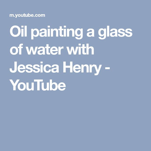 Oil painting a glass of water with Jessica Henry - YouTube