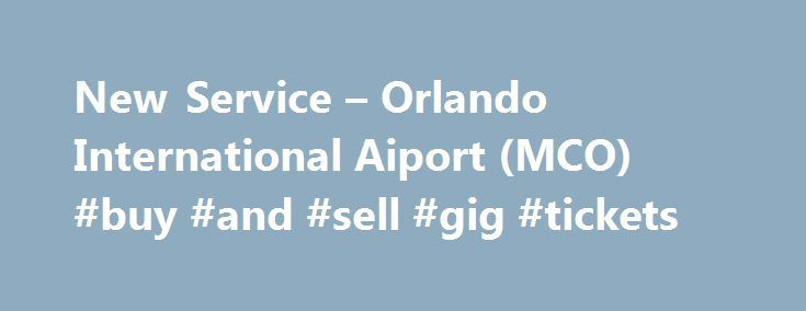 New Service – Orlando International Aiport (MCO) #buy #and #sell #gig #tickets http://tickets.remmont.com/new-service-orlando-international-aiport-mco-buy-and-sell-gig-tickets/  New Service You are leaving the Greater Orlando Aviation Authority Web Site When you click on the Pay Now button below, you will leave the website of the Greater Orlando (...Read More)
