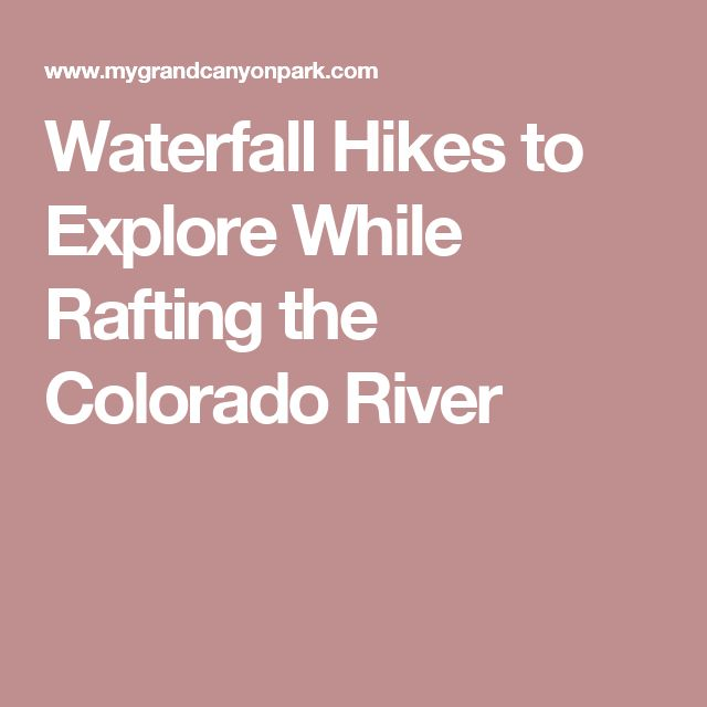 Waterfall Hikes to Explore While Rafting the Colorado River