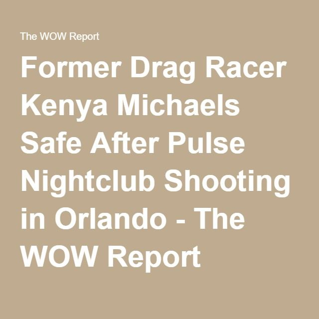 Former Drag Racer Kenya Michaels Safe After Pulse Nightclub Shooting in Orlando - The WOW Report