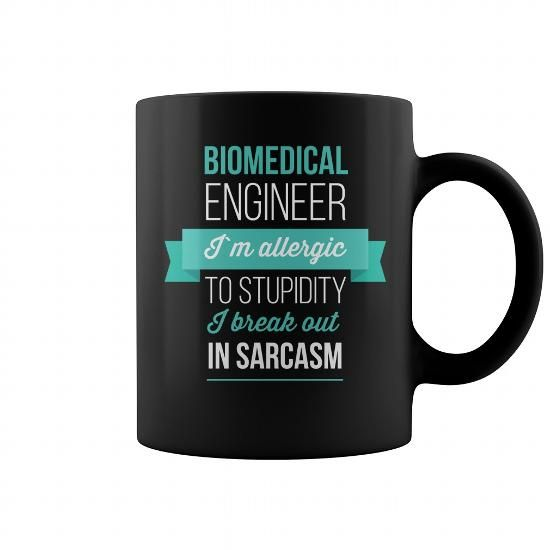 Make this awesome proud Biomedical engineer: Biomedical Engineer  Biomedical engineer Im allergic to stupidity I break out in sarcasm as a great gift for Biomedical engineers