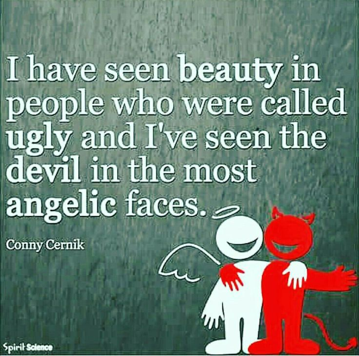 So true. You may be pretty outside but you're an evil person inside