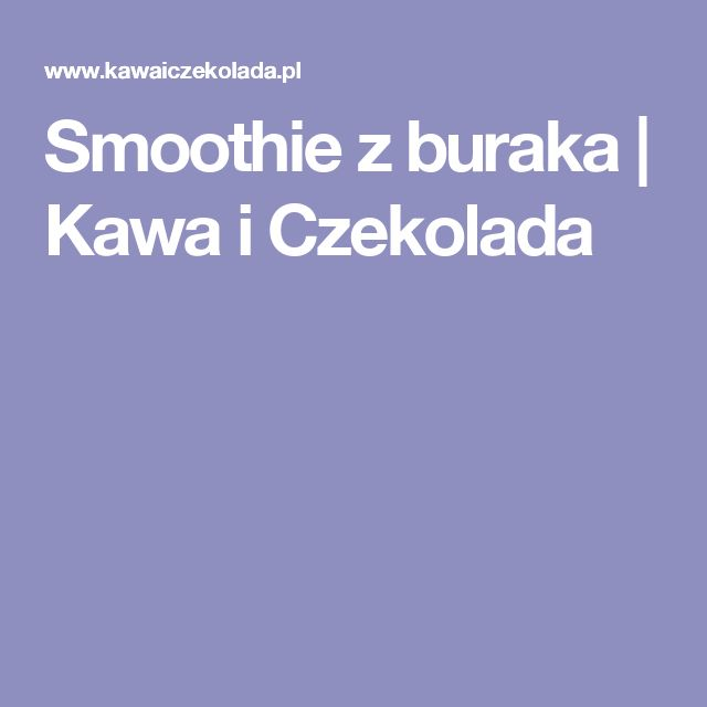 Smoothie z buraka | Kawa i Czekolada