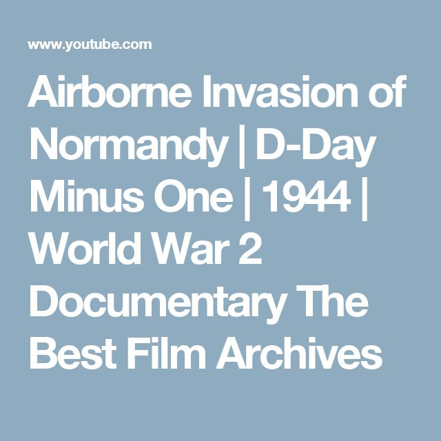 Airborne Invasion of Normandy | D-Day Minus One | 1944 | World War 2 Documentary   The Best Film Archives