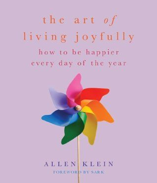 The Art of Living Joyfully: How to be Happier Every Day of the Year by Allen Klein