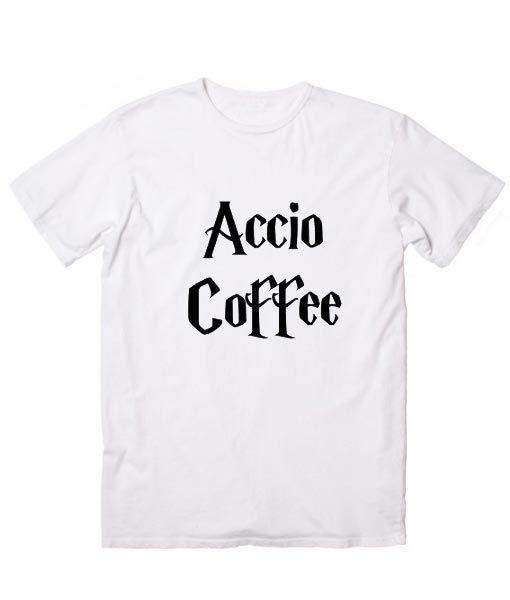 b7f057da Accio Coffee Harry Potter Quotes T-Shirt, Custom T Shirts No Minimum. Harry  Potter T-Shirts, Harry Potter Quote Shirt, Harry Potter Movie Quotes, ...