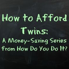 How to Afford Twins Theme Week - A Money-Saving Series from How Do You Do It? http://hdydi.com