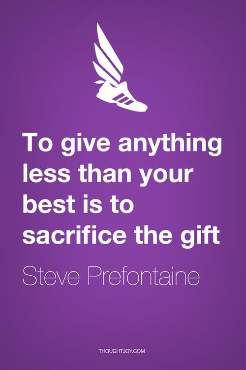 """""""To give anything less than your best is to sacrifice the gift.""""  —  Steve Prefontaine  I hope someone from my freshman XC team sees this--oh the glory days of watching Prefontaine"""