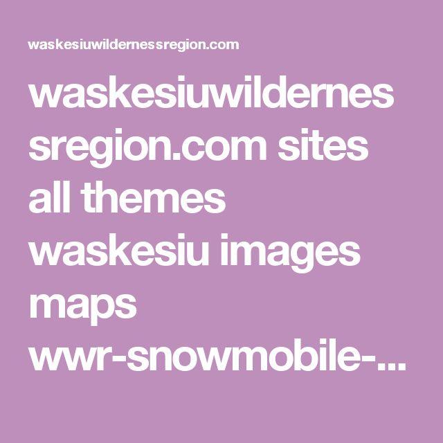 waskesiuwildernessregion.com sites all themes waskesiu images maps wwr-snowmobile-map.pdf