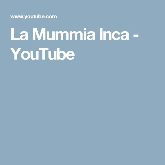 La Mummia Inca - YouTube