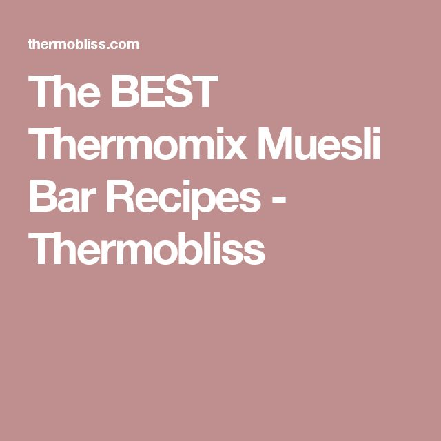 The BEST Thermomix Muesli Bar Recipes - Thermobliss
