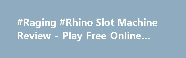#Raging #Rhino Slot Machine Review - Play Free Online Game https://slots-money.com/play-raging-rhino-online-gaming-machine-for-fun  Play Raging Rhino slot #game online by WMS xasino software provider and win up to 50 Free Spins by catching special symbols and spinning the reels for big wins