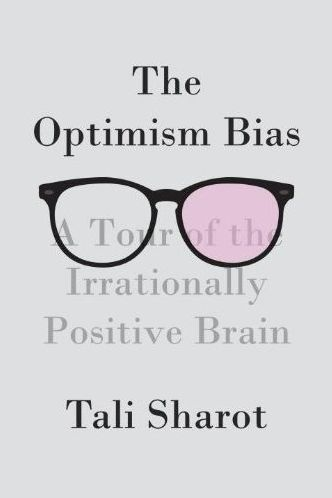British neuroscientist Tali Sharot makes in The Optimism Bias: A Tour of the Irrationally Positive Brain — a fascinating yet accessible exploration of how and why our brains construct a positive outlook on life even in the direst of circumstances