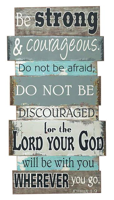 Be strong and courageous.