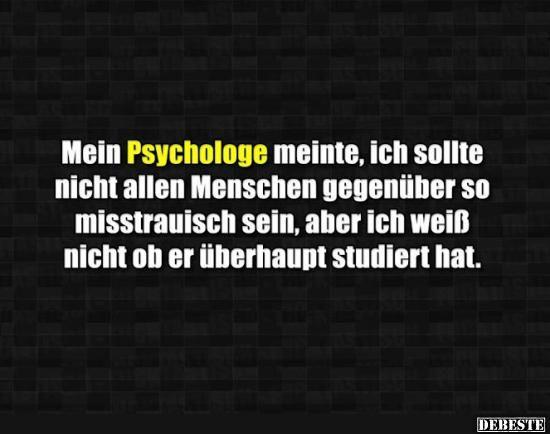 Mein Psychologe meinte, ich sollte nicht allen Menschen gegenüber..