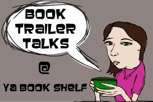 Blog image for series called Book Trailer Talks @ YA Book Shelf