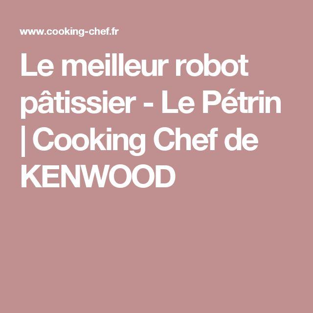 Le meilleur robot pâtissier - Le Pétrin   Cooking Chef de KENWOOD