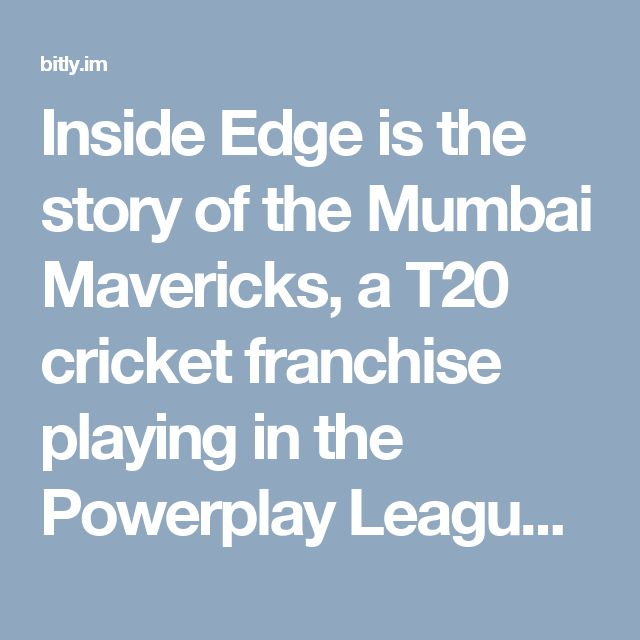 Inside Edge is the story of the Mumbai Mavericks, a T20 cricket franchise playing in the Powerplay League. Set in a landscape of conflicting interests, where selfishness is almost a virtue, where sex, money, and power are mere means to an end, Inside Edge is a story that pulls no punches, minces no words, and takes no prisoners. Come witness the game behind the game.
