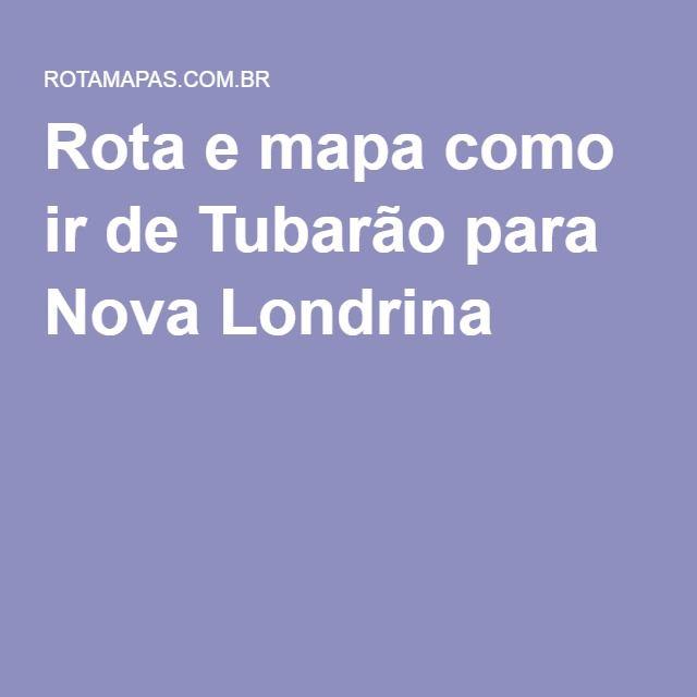 Rota e mapa como ir de Tubarão para Nova Londrina