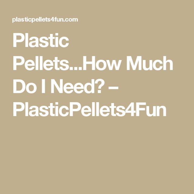 Plastic Pellets...How Much Do I Need? – PlasticPellets4Fun