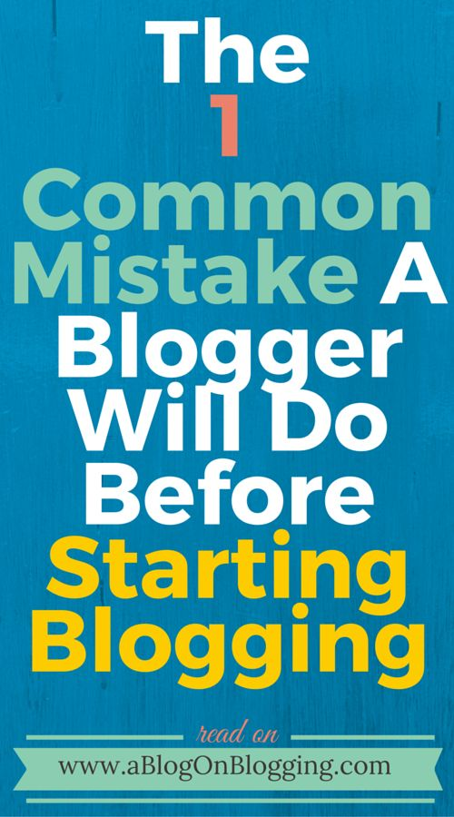 The 1 Common Mistake A Blogger Will Do Before Starting Blogging - A Blog On Blogging