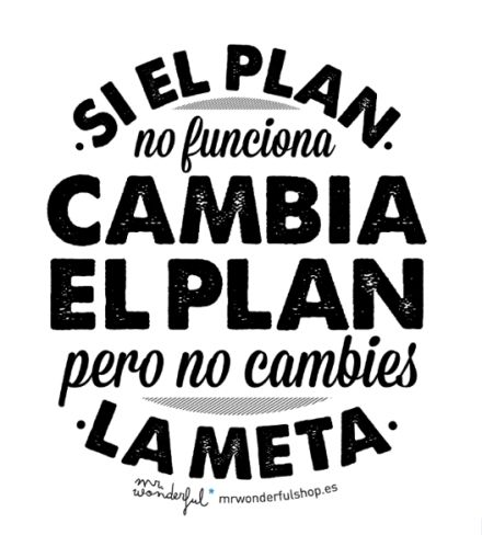 Si el plan no funciona, cambia el plan, pero nunca nunca nunca cambies la meta. #motivation #quote www.mrwonderful.es - #Citas en @bijouprivee