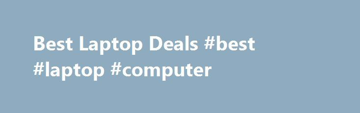Best Laptop Deals #best #laptop #computer http://kansas.nef2.com/best-laptop-deals-best-laptop-computer/  # Best Laptop Deals   Weekly Deals on Laptops Convenient Payment Options Consumers Only: Lenovo.com sells and ships products to end-user customers only. Lenovo may cancel your order if we suspect you are purchasing products for resale. Limits: Limit 5 per customer. Offers valid from Lenovo in the US only. Lenovo may increase or decrease these limits, from time to time, for certain…