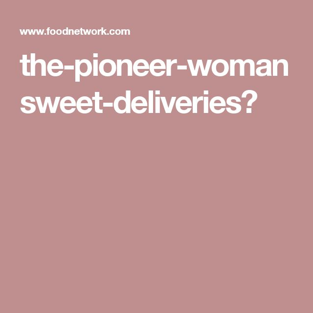 the-pioneer-woman  sweet-deliveries?