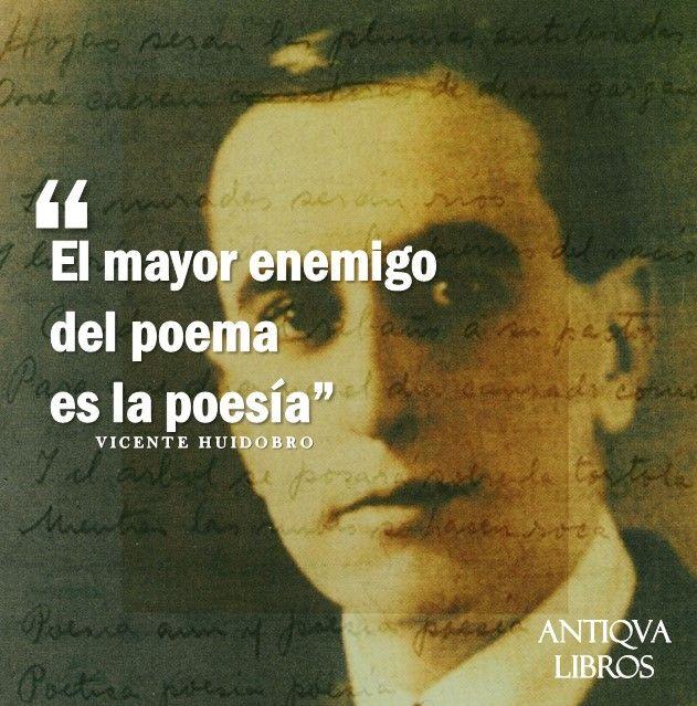 """""""El mayor enemigo del poema es la poesía"""". -Vicente Huidobro"""