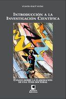 Introducción a la investigación científica : ensayo sobre la elaboración de una tesis doctoral  de Vicente Aracil Voltes.  L/Bc 001 ARA int    http://almena.uva.es/search~S1*spi?/tintroducci{226}on+a+la+investigaci{226}on+cient{226}ifica/tintroduccion+a+la+investigacion+cientifica/1%2C2%2C2%2CB/frameset&FF=tintroduccion+a+la+investigacion+cientifica+ensayo+sobre+la+elaboracion+de+una+tesis+doctoral&1%2C1%2C