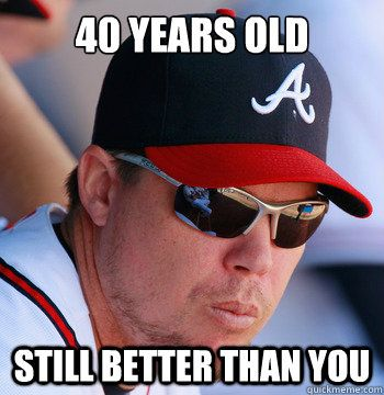 :)  Chipper Jones this is so true and you're going to be missed. Probably more than you'll know. If I was a deer or turkey I'd be shakin in my boots right now with all the time this guy is going to have on his hands.